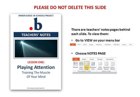 PLEASE DO NOT DELETE THIS SLIDE There are teachers' notes pages behind each slide. To view them: Go to VIEW on your menu bar Choose NOTES PAGE.