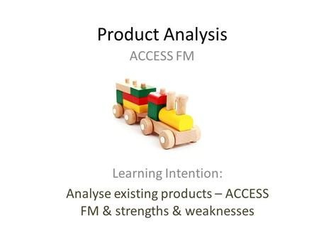 Analyse existing products – ACCESS FM & strengths & weaknesses