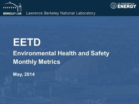 EETD Environmental Health and Safety Monthly Metrics May, 2014.