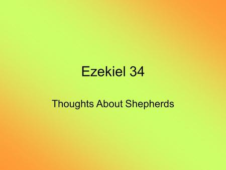 Ezekiel 34 Thoughts About Shepherds. 2 Son of man, prophesy against the shepherds of Israel, prophesy and say to them, 'Thus says the Lord GOD to the.