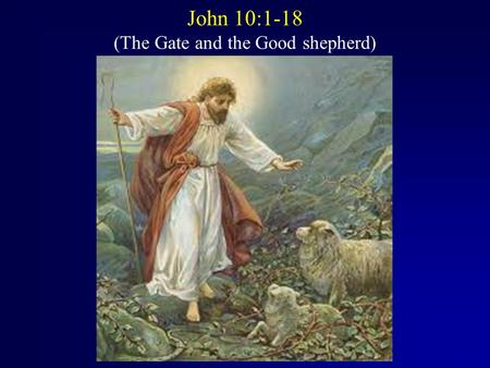 "John 10:1-18 (The Gate and the Good shepherd). John 10:1-6 ""I tell you the truth, the man who does not enter the sheep pen by the gate, but climbs in."