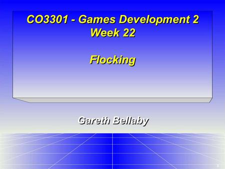 1 CO3301 - Games Development 2 Week 22 Flocking Gareth Bellaby.