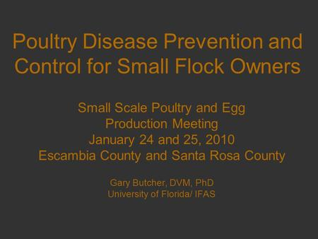 Poultry Disease Prevention and Control for Small Flock Owners Small Scale Poultry and Egg Production Meeting January 24 and 25, 2010 Escambia County and.