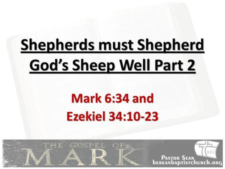 Shepherds must Shepherd God's Sheep Well Part 2 Mark 6:34 and Ezekiel 34:10-23.