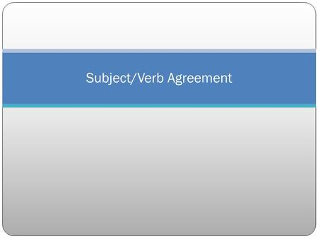 Subject/Verb Agreement. Subjects and Verbs Must Agree!