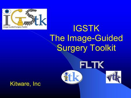 IGSTK The Image-Guided Surgery Toolkit