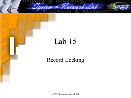 NCHU System & Network Lab Lab 15 Record Locking. NCHU System & Network Lab Record Locking (1/4) What happens when two process attempt to edit the same.