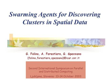 G. Folino, A. Forestiero, G. Spezzano Swarming Agents for Discovering Clusters in Spatial Data Second International.