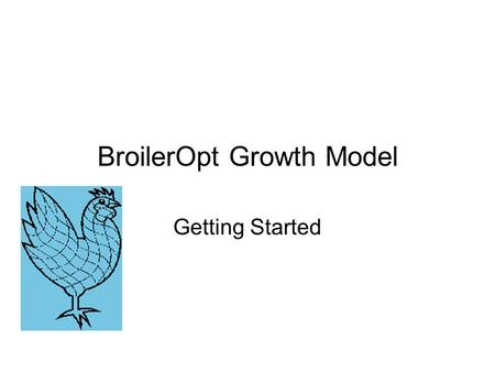 BroilerOpt Growth Model Getting Started. BroilerOpt Growth Model Program Starts at the Current Flock Tab – Just Needs Diet Info.