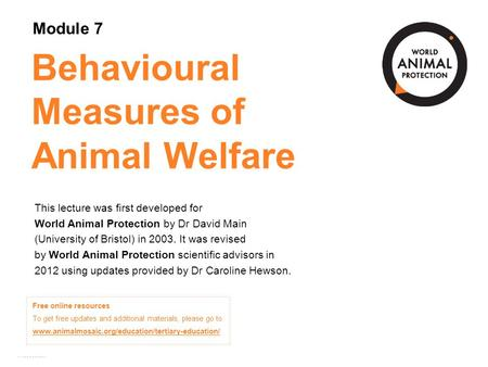 Module 7: Behavioural Measures of Animal Welfare Concepts in Animal Welfare © World Animal Protection 2014. Unless stated otherwise, image credits are.