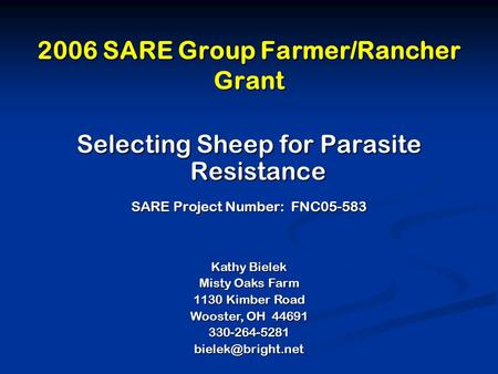 2006 SARE Group Farmer/Rancher Grant Selecting Sheep for Parasite Resistance SARE Project Number: FNC05-583 Kathy Bielek Misty Oaks Farm 1130 Kimber Road.
