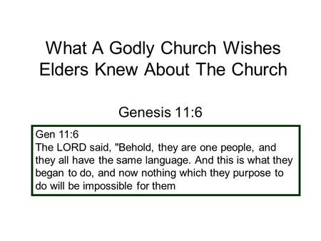 What A Godly Church Wishes Elders Knew About The Church Genesis 11:6 Gen 11:6 The LORD said, Behold, they are one people, and they all have the same language.