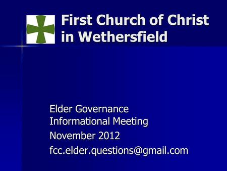 First Church of Christ in Wethersfield Elder Governance Informational Meeting November 2012