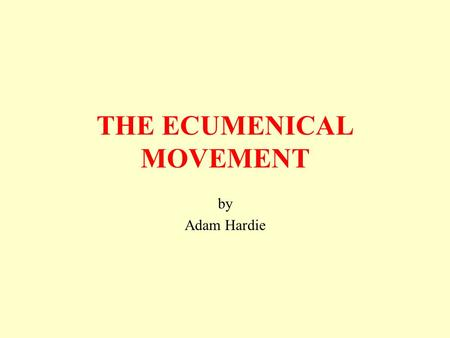 by Adam Hardie THE ECUMENICAL MOVEMENT TALKING POINT 'The ecumenical dialogue is today anything but the speciality of a few starry- eyed peaceniks. For.