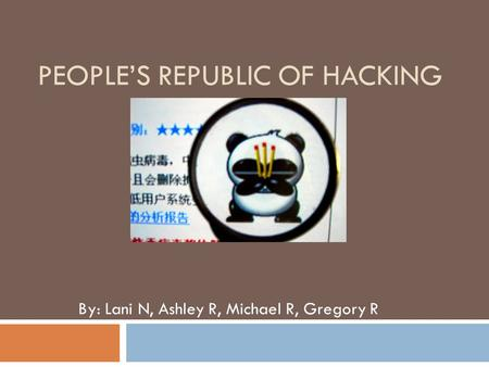 PEOPLE'S REPUBLIC OF HACKING By: Lani N, Ashley R, Michael R, Gregory R.
