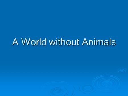 A World without Animals