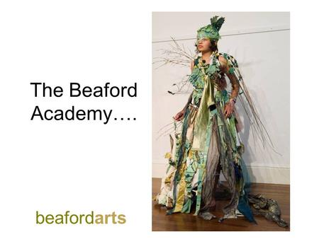 The Beaford Academy…. beafordarts. Summer 2011 Focus: Working as an artist in residence for 4 days, 3 nights, having submitted an individual or collaborative.