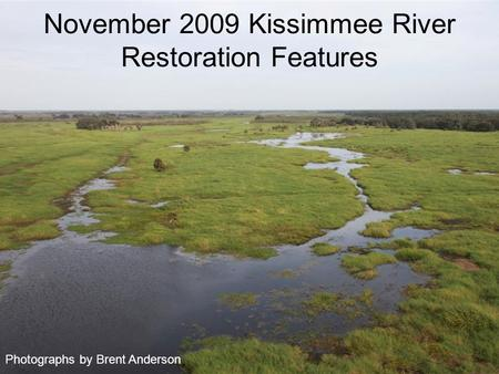 November 2009 Kissimmee River Restoration Features Photographs by Brent Anderson.