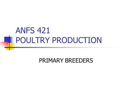 ANFS 421 POULTRY PRODUCTION PRIMARY BREEDERS. U. S. Meat Consumption.