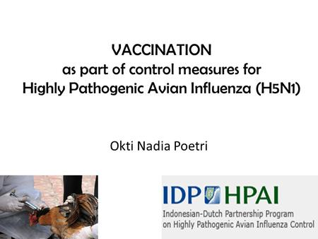 VACCINATION as part of control measures for Highly Pathogenic Avian Influenza (H5N1) Okti Nadia Poetri.