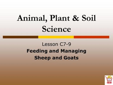 Animal, Plant & Soil Science Lesson C7-9 Feeding and Managing Sheep and Goats.