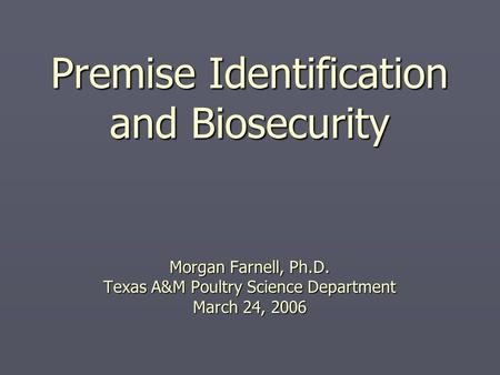 Premise Identification and Biosecurity Morgan Farnell, Ph.D. Texas A&M Poultry Science Department March 24, 2006.