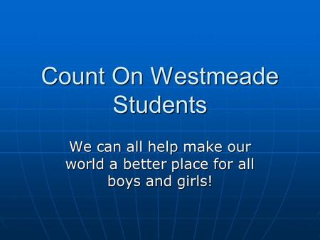 Count On Westmeade Students We can all help make our world a better place for all boys and girls!