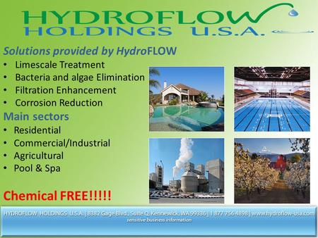 Solutions provided by HydroFLOW Limescale Treatment Bacteria and algae Elimination Filtration Enhancement Corrosion Reduction Main sectors Residential.