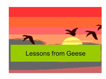 "Lessons from Geese Fact # 1 As each goose flaps its wings it creates an ""uplift"" for the birds that follow. By flying in ""V"" formation, the whole flock."