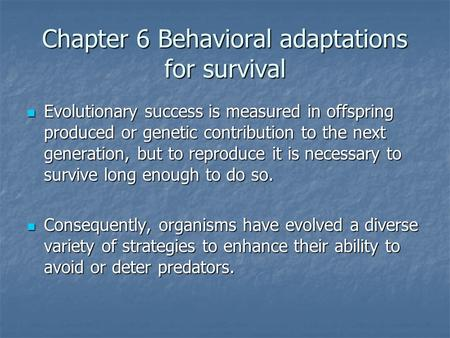 Chapter 6 Behavioral adaptations for survival Evolutionary success is measured in offspring produced or genetic contribution to the next generation, but.