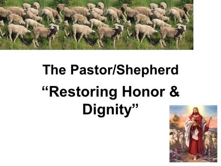 "The Pastor/Shepherd ""Restoring Honor & Dignity"". The Five Fold Ministry The Five Fold Ministry Ephes. 4:11 (KJV) And he gave some, apostles; and some,"