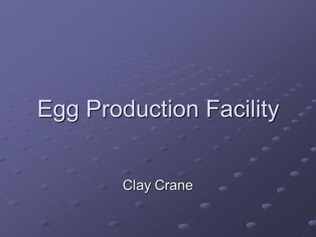 Egg Production Facility Clay Crane. Why Egg Production? Kansas is an agriculture state, we've covered the flour production Great economic impact on the.