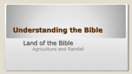 Understanding the Bible Land of the Bible Land of the Bible Agriculture and Rainfall.