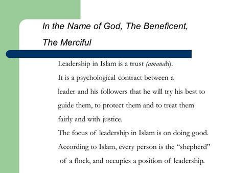 Leadership in Islam is a trust (amanah). It is a psychological contract between a leader and his followers that he will try his best to guide them, to.