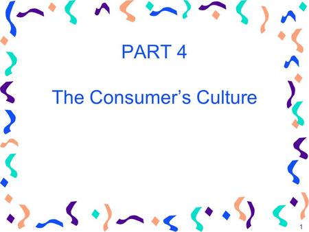 1 PART 4 The Consumer's Culture. 2 The Environment The Consumer's Culture Regional, Ethnic and Religious Influences Social Class Influence Age, Gender,