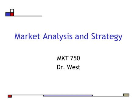 Market Analysis and Strategy MKT 750 Dr. West. Agenda Pop quiz Marketing Analysis & Strategic Planning Essential Elements Discuss Shopping Insights Diary.