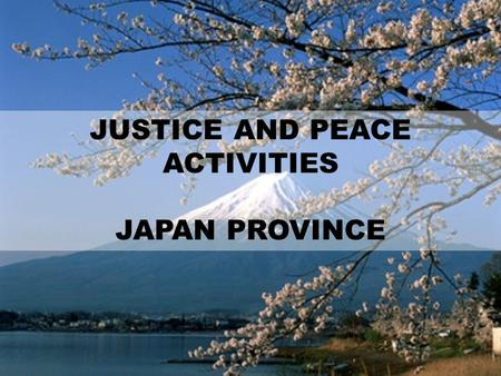 "JUSTICE AND PEACE ACTIVITIES JAPAN PROVINCE. Introduction "" Jesus Christ, the Good Shepherd is the true model whom we must endeavor to imitate, in order."