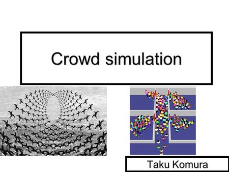Crowd simulation Taku Komura. Animating Crowds We have been going through methods to simulate individual characters We have been going through methods.