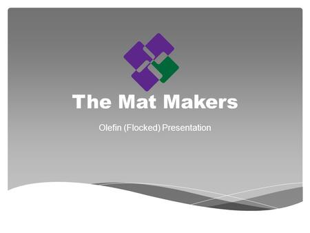 The Mat Makers Olefin (Flocked) Presentation. OLEFIN Durable, thick, plush carpet surface constructed from Polypropylene yarn. Mildew resistant and moisture.