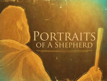 "Portraits of a Shepherd. Acts 11:29 Elders distributed relief in Judea Acts 14:23 ""appointed elders for them in every church"" Acts 15:2-6, 22-23Elders."