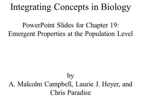 Integrating Concepts in Biology PowerPoint Slides for Chapter 19: Emergent Properties at the Population Level by A. Malcolm Campbell, Laurie J. Heyer,