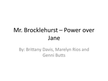 Mr. Brocklehurst – Power over Jane By: Brittany Davis, Marelyn Rios and Genni Butts.