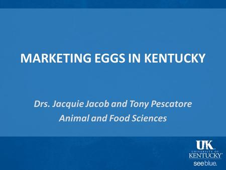 MARKETING EGGS IN KENTUCKY Drs. Jacquie Jacob and Tony Pescatore Animal and Food Sciences.