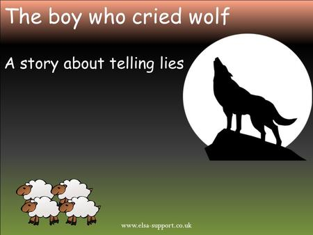 Www.elsa-support.co.uk The boy who cried wolf A story about telling lies.