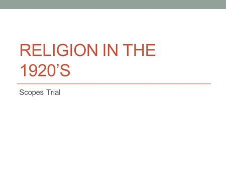 Religion in the 1920's Scopes Trial.