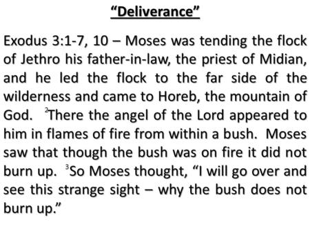 """Deliverance"" Exodus 3:1-7, 10 – Moses was tending the flock of Jethro his father-in-law, the priest of Midian, and he led the flock to the far side of."