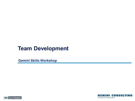 Gemini Skills Workshop Team Development. - 2 - TmDevTmDyn v3.ppt Gemini Consulting Limited Proprietary and Confidential Teams as key to our success Team.
