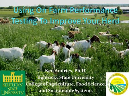 Ken Andries, Ph.D. Kentucky State University College of Agriculture, Food Science, and Sustainable Systems.