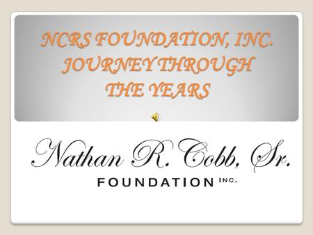 NCRS FOUNDATION, INC. JOURNEY THROUGH THE YEARS.