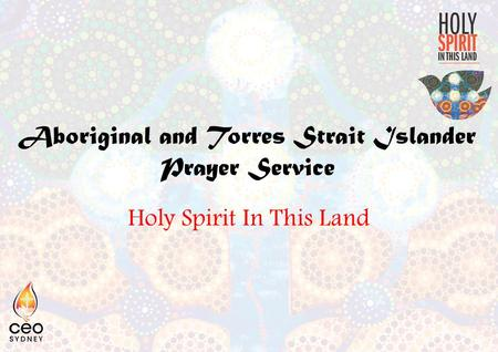 Aboriginal and Torres Strait Islander Prayer Service Holy Spirit In This Land.
